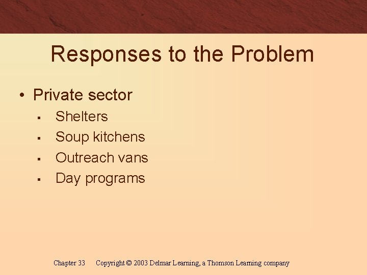 Responses to the Problem • Private sector § § Shelters Soup kitchens Outreach vans