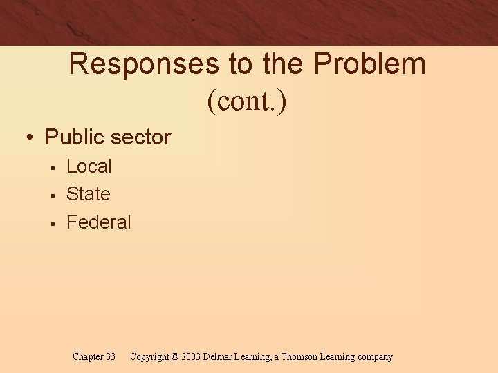 Responses to the Problem (cont. ) • Public sector § § § Local State