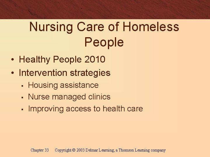 Nursing Care of Homeless People • Healthy People 2010 • Intervention strategies § §