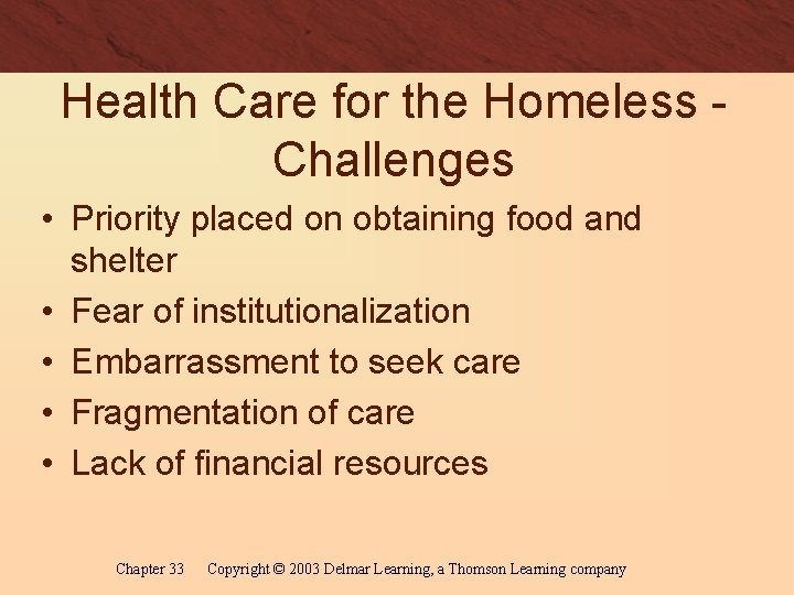 Health Care for the Homeless Challenges • Priority placed on obtaining food and shelter