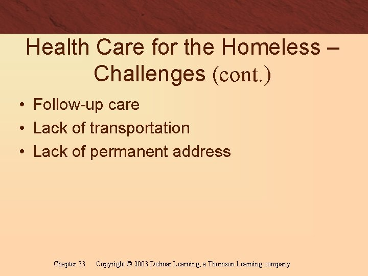 Health Care for the Homeless – Challenges (cont. ) • Follow-up care • Lack