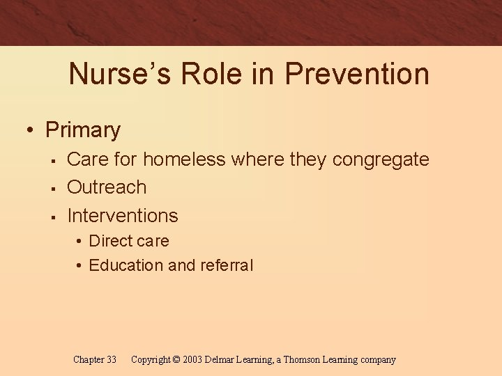 Nurse's Role in Prevention • Primary § § § Care for homeless where they