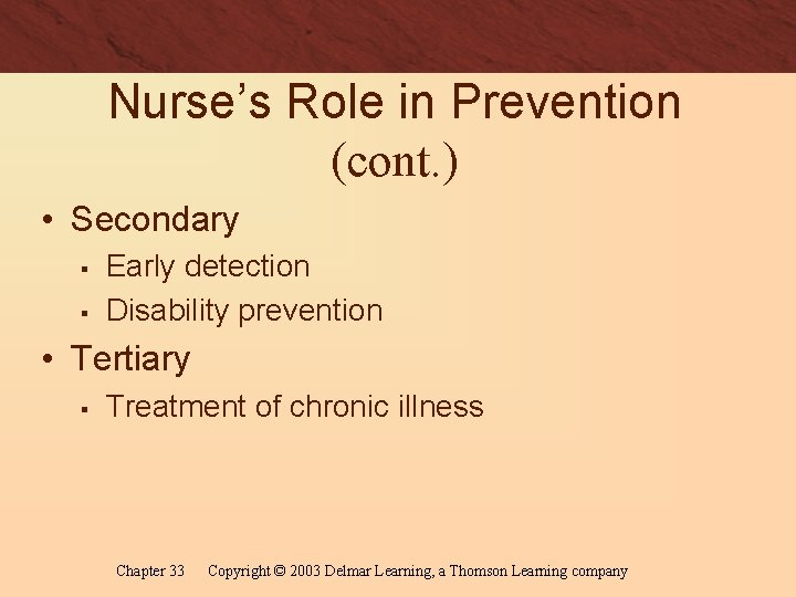 Nurse's Role in Prevention (cont. ) • Secondary § § Early detection Disability prevention