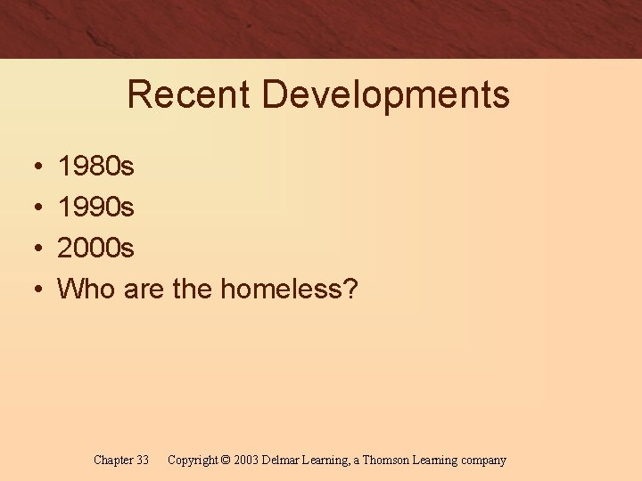 Recent Developments • • 1980 s 1990 s 2000 s Who are the homeless?