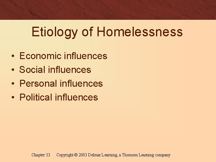 Etiology of Homelessness • • Economic influences Social influences Personal influences Political influences Chapter