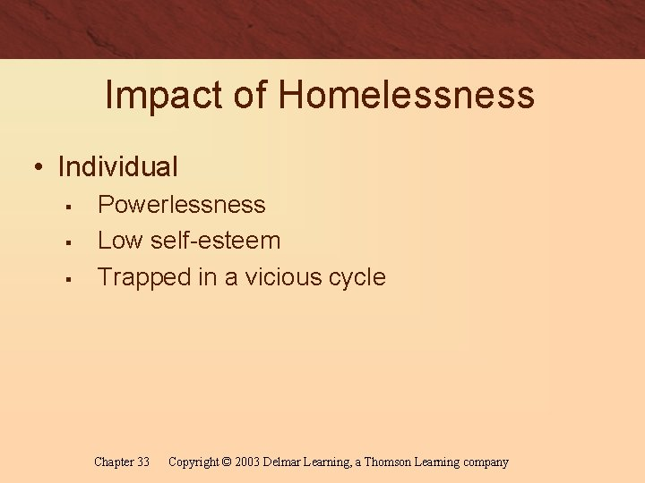 Impact of Homelessness • Individual § § § Powerlessness Low self-esteem Trapped in a
