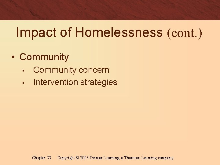 Impact of Homelessness (cont. ) • Community § § Community concern Intervention strategies Chapter
