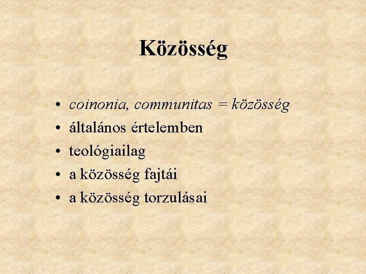 Közösség • • • coinonia, communitas = közösség általános értelemben teológiailag a közösség fajtái
