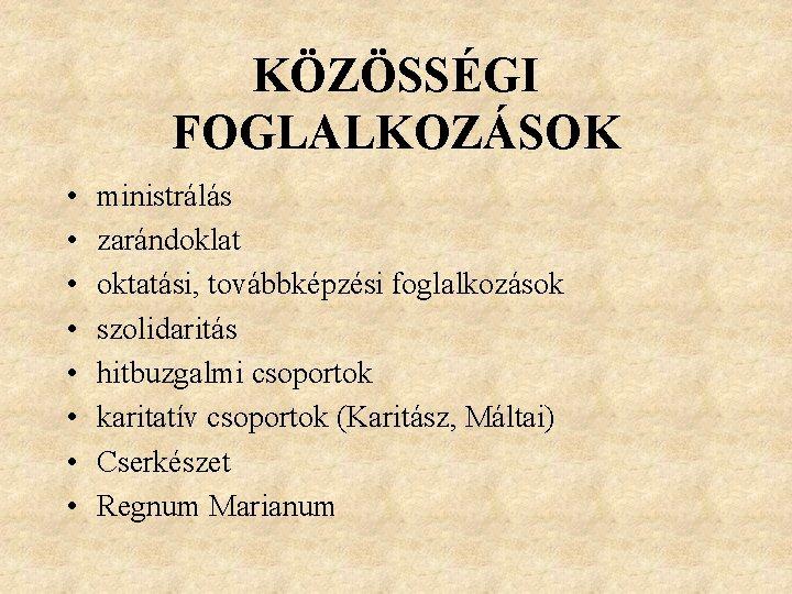 KÖZÖSSÉGI FOGLALKOZÁSOK • • ministrálás zarándoklat oktatási, továbbképzési foglalkozások szolidaritás hitbuzgalmi csoportok karitatív csoportok