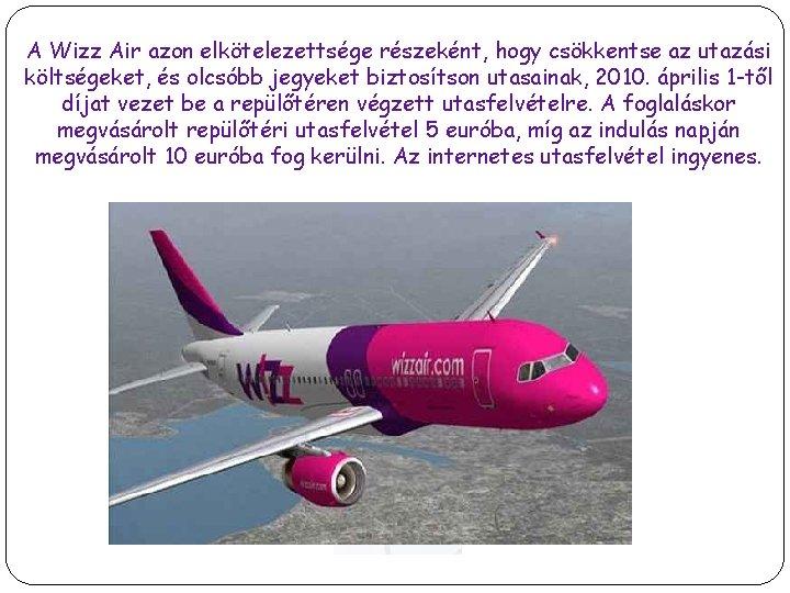 A Wizz Air azon elkötelezettsége részeként, hogy csökkentse az utazási költségeket, és olcsóbb jegyeket