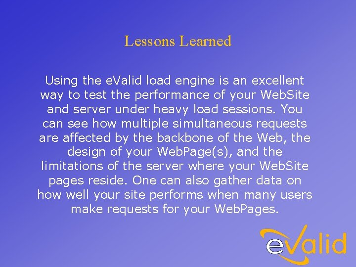 Lessons Learned Using the e. Valid load engine is an excellent way to test