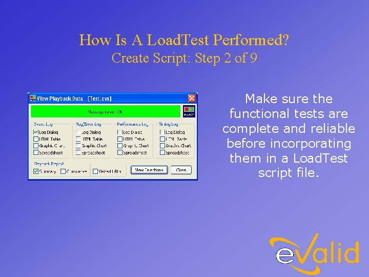 How Is A Load. Test Performed? Create Script: Step 2 of 9 Make sure