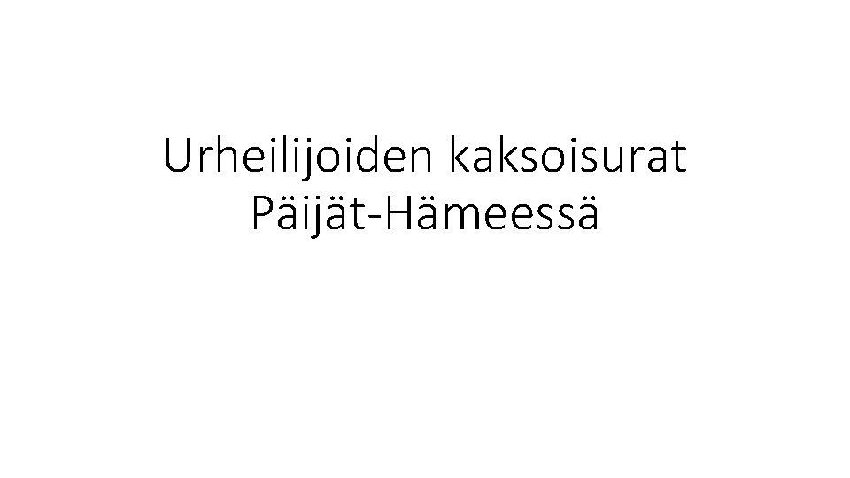 Urheilijoiden kaksoisurat Päijät-Hämeessä
