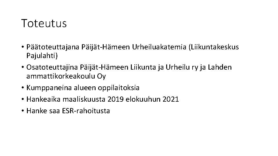 Toteutus • Päätoteuttajana Päijät-Hämeen Urheiluakatemia (Liikuntakeskus Pajulahti) • Osatoteuttajina Päijät-Hämeen Liikunta ja Urheilu ry