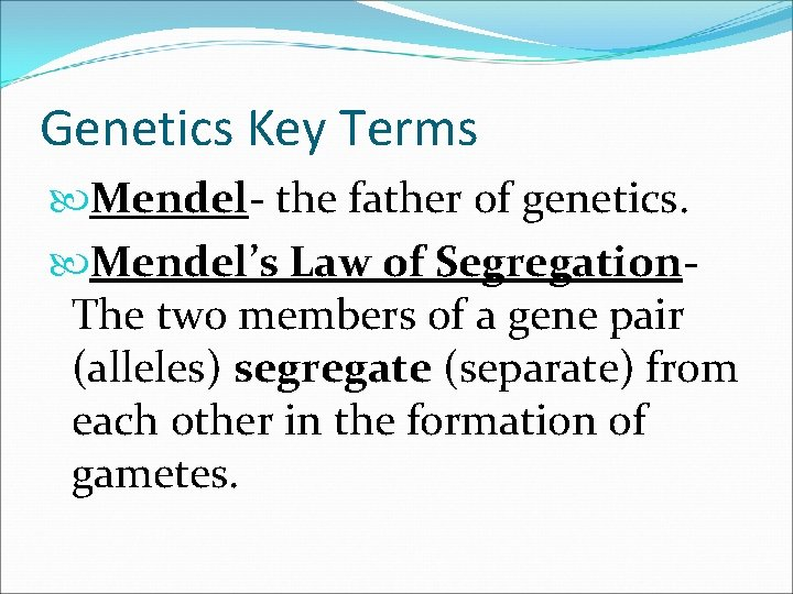 Genetics Key Terms Mendel- the father of genetics. Mendel's Law of Segregation- The two