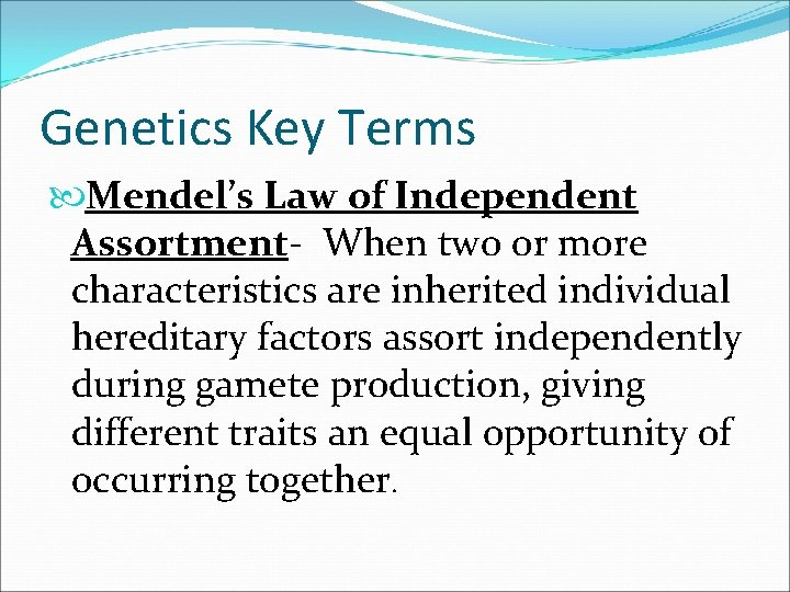 Genetics Key Terms Mendel's Law of Independent Assortment- When two or more characteristics are