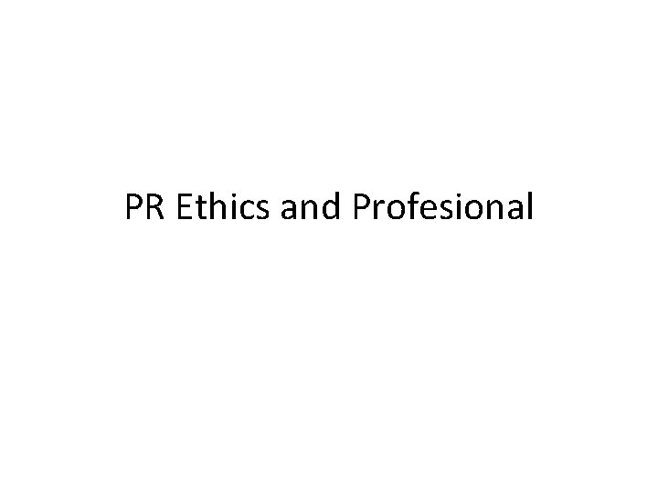 PR Ethics and Profesional