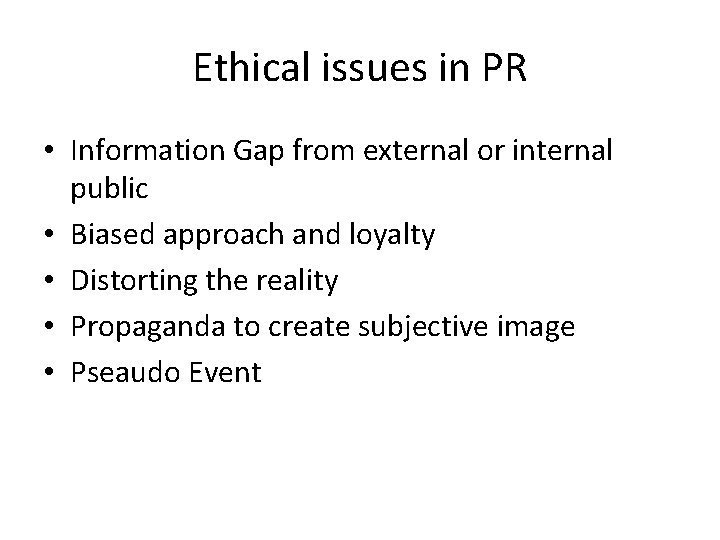 Ethical issues in PR • Information Gap from external or internal public • Biased
