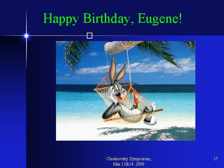Happy Birthday, Eugene! � Chudnovsky Symposium, Mar. 13&14, 2009 17