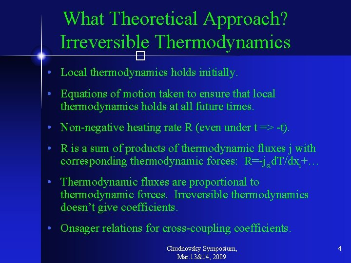 What Theoretical Approach? Irreversible Thermodynamics � • Local thermodynamics holds initially. • Equations of