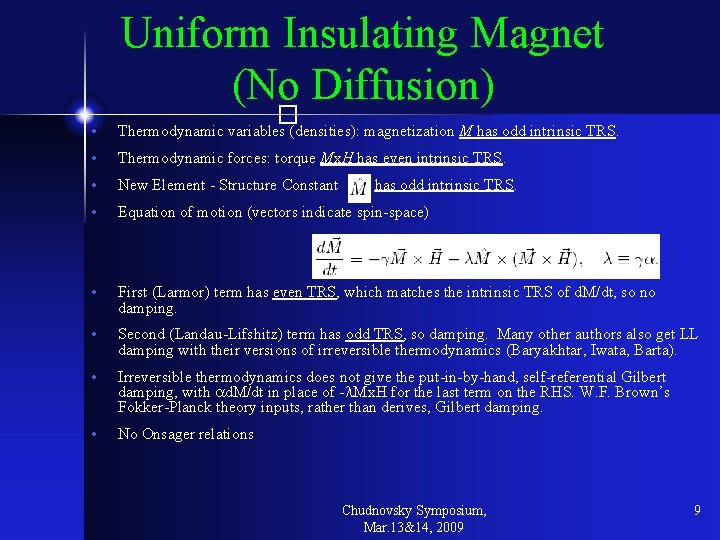Uniform Insulating Magnet (No Diffusion) � • Thermodynamic variables (densities): magnetization M has odd