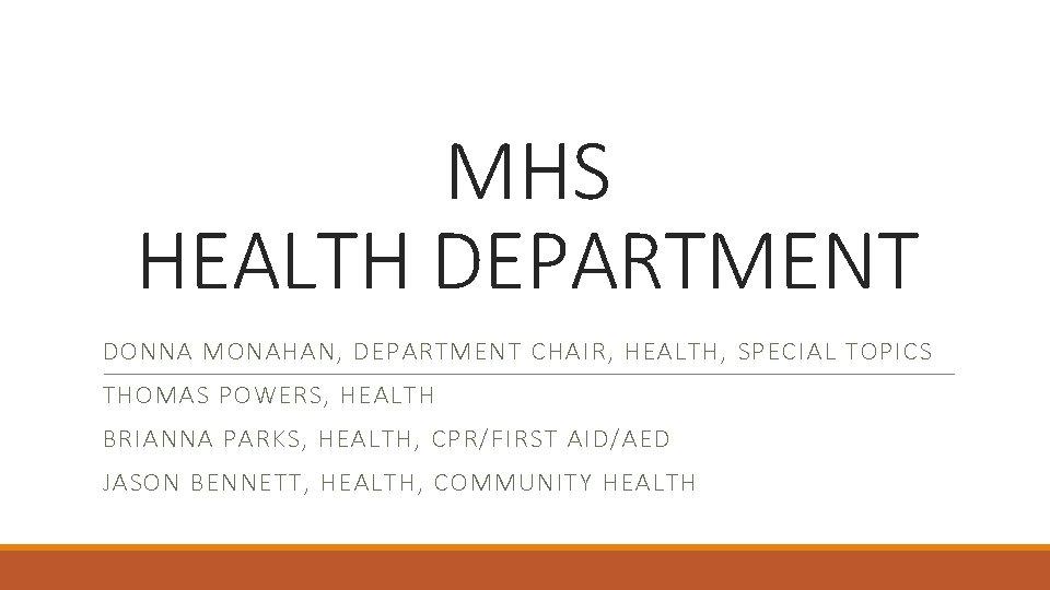 MHS HEALTH DEPARTMENT DONNA MONAHAN, DEPARTMENT CHAIR, HEALTH, SPECIAL TOPICS THOMAS POWERS, HEALTH BRIANNA