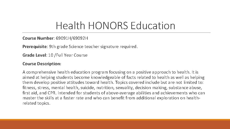 Health HONORS Education Course Number: 69091 H/69092 H Prerequisite: 9 th grade Science teacher