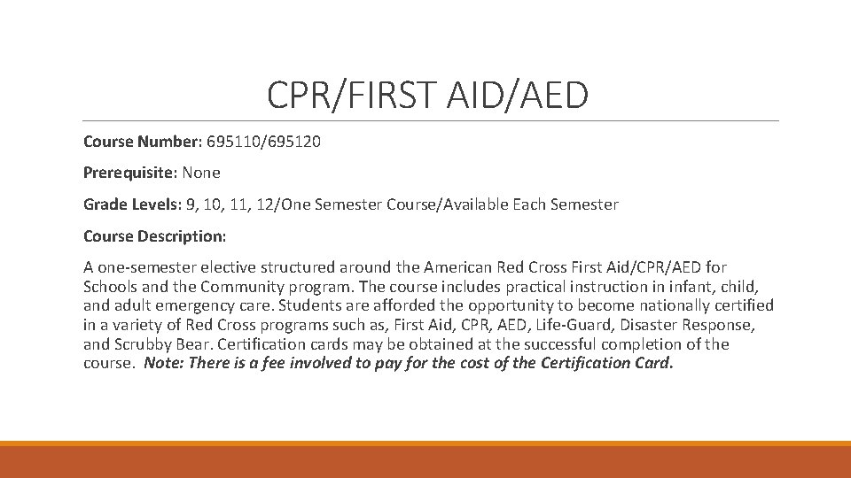 CPR/FIRST AID/AED Course Number: 695110/695120 Prerequisite: None Grade Levels: 9, 10, 11, 12/One Semester