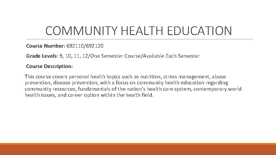 COMMUNITY HEALTH EDUCATION Course Number: 692110/692120 Grade Levels: 9, 10, 11, 12/One Semester Course/Available