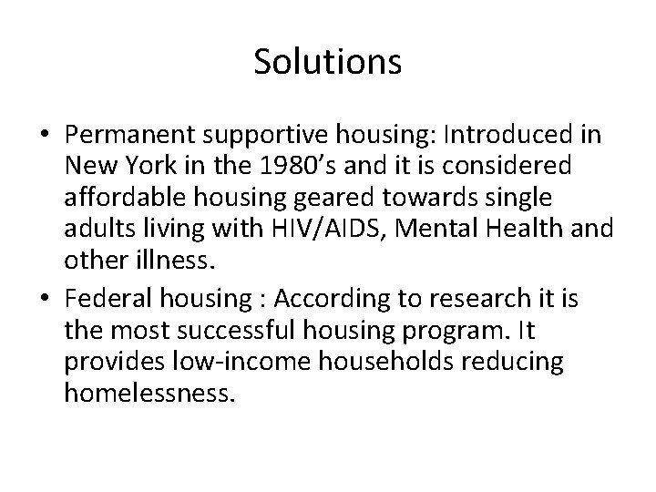 Solutions • Permanent supportive housing: Introduced in New York in the 1980's and it
