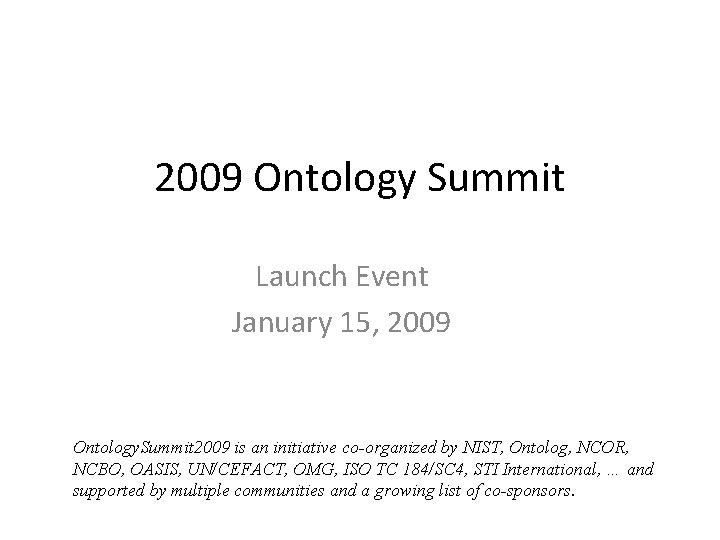 2009 Ontology Summit Launch Event January 15, 2009 Ontology. Summit 2009 is an initiative