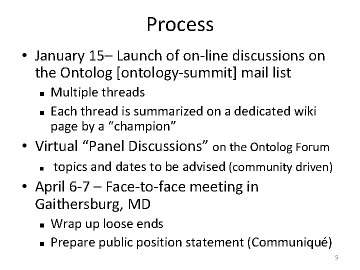 Process • January 15– Launch of on-line discussions on the Ontolog [ontology-summit] mail list