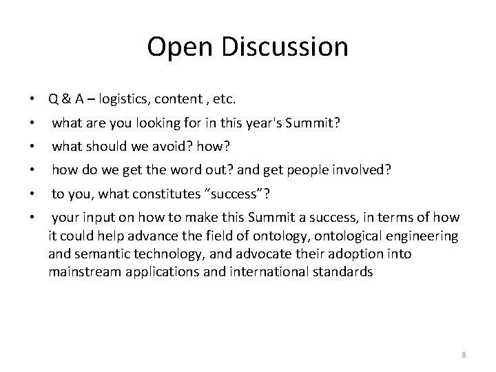 Open Discussion • Q & A – logistics, content , etc. • what are