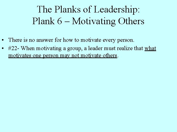 The Planks of Leadership: Plank 6 – Motivating Others • There is no answer