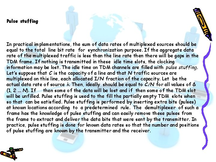 Pulse stuffing In practical implementations, the sum of data rates of multiplexed sources should