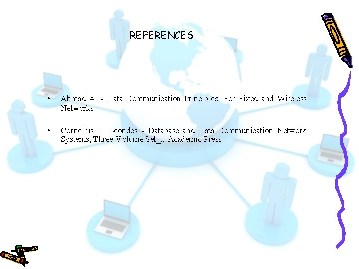 REFERENCES • Ahmad A. - Data Communication Principles. For Fixed and Wireless Networks •