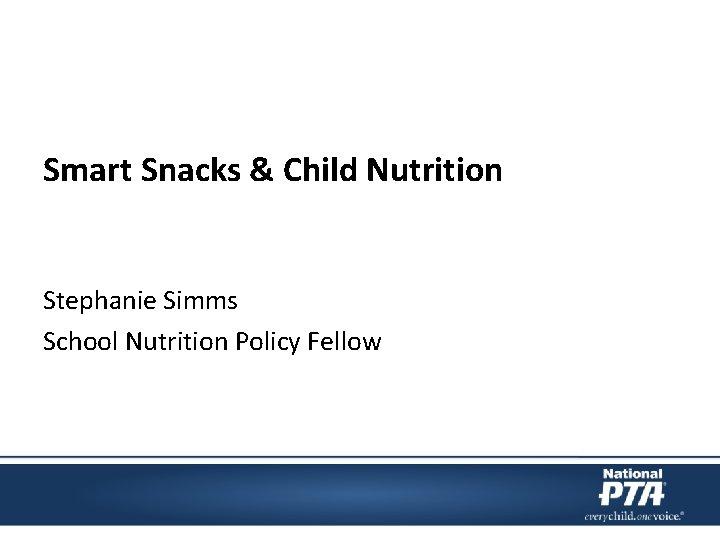 Smart Snacks & Child Nutrition Stephanie Simms School Nutrition Policy Fellow