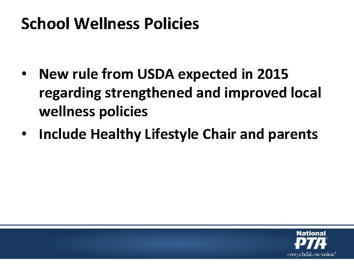 School Wellness Policies • New rule from USDA expected in 2015 regarding strengthened and