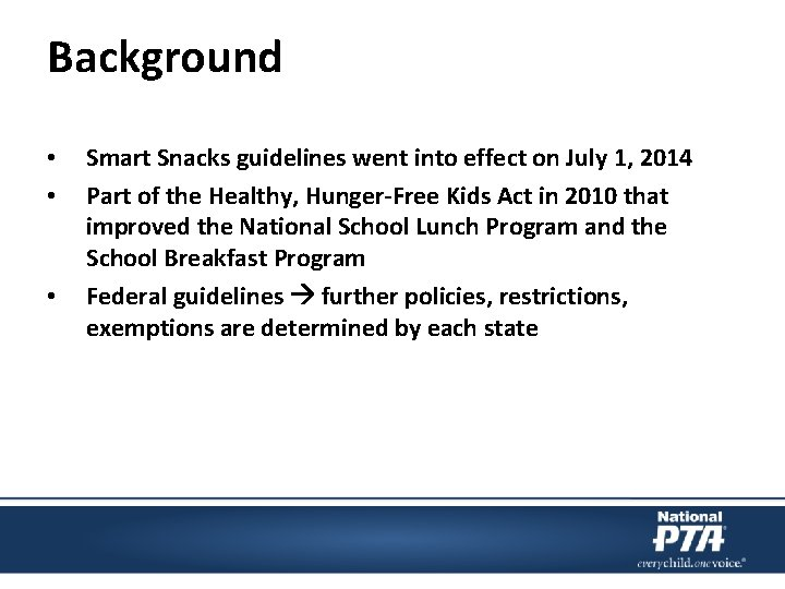 Background • • • Smart Snacks guidelines went into effect on July 1, 2014