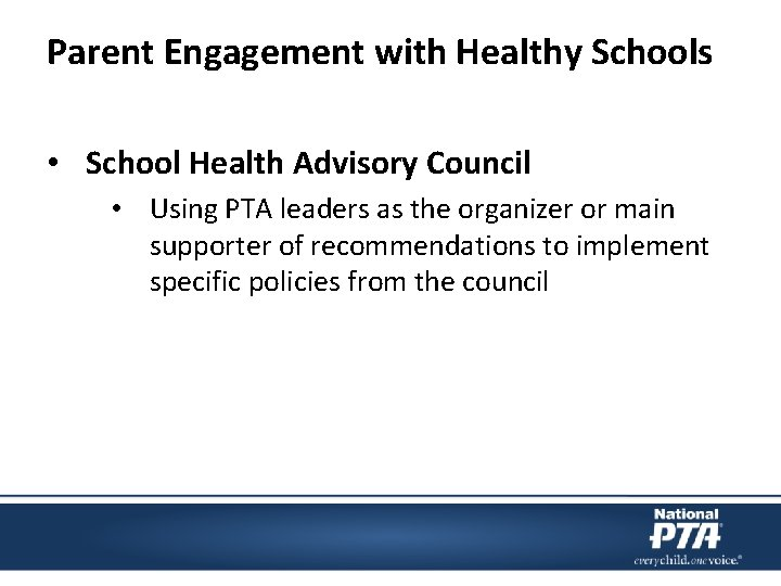 Parent Engagement with Healthy Schools • School Health Advisory Council • Using PTA leaders