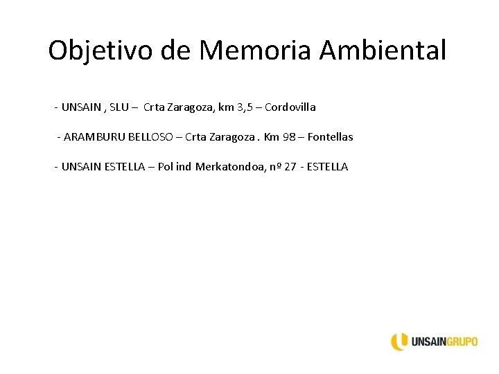 Objetivo de Memoria Ambiental - UNSAIN , SLU – Crta Zaragoza, km 3, 5