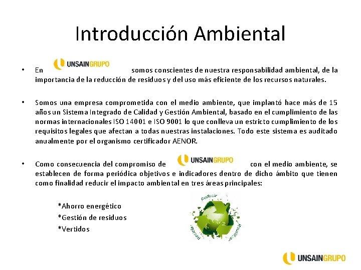 Introducción Ambiental • En somos conscientes de nuestra responsabilidad ambiental, de la importancia de