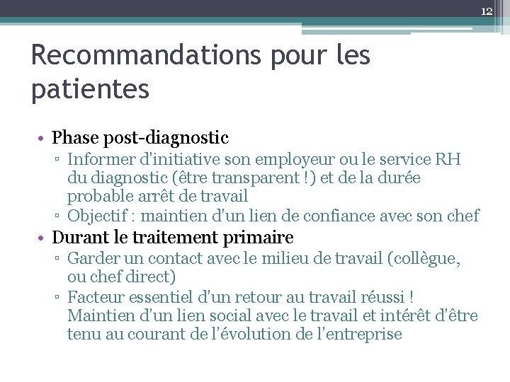 12 Recommandations pour les patientes • Phase post-diagnostic ▫ Informer d'initiative son employeur ou