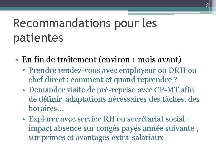 13 Recommandations pour les patientes • En fin de traitement (environ 1 mois avant)