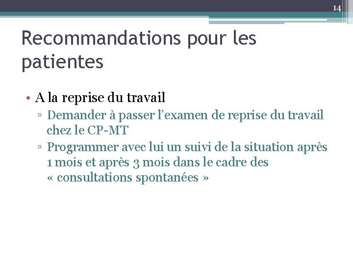 14 Recommandations pour les patientes • A la reprise du travail ▫ Demander à