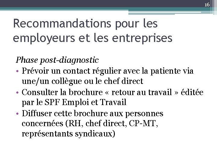 16 Recommandations pour les employeurs et les entreprises Phase post-diagnostic • Prévoir un contact