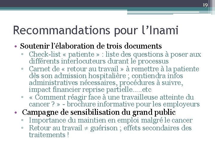 19 Recommandations pour l'Inami • Soutenir l'élaboration de trois documents ▫ Check-list « patiente