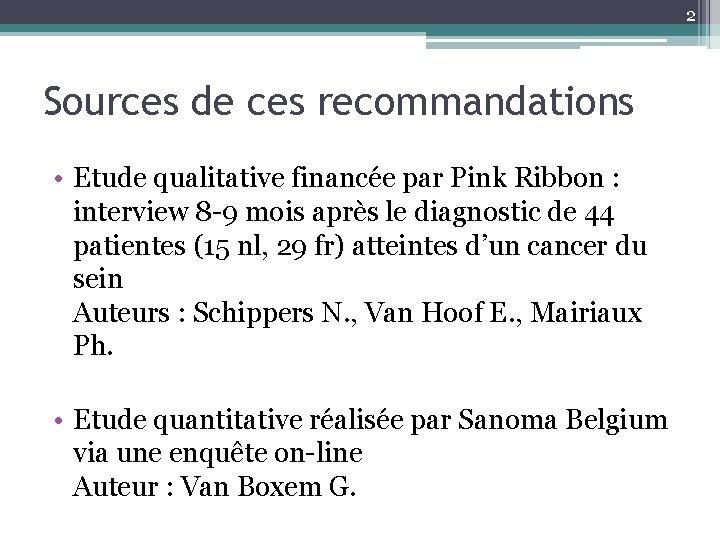 2 Sources de ces recommandations • Etude qualitative financée par Pink Ribbon : interview