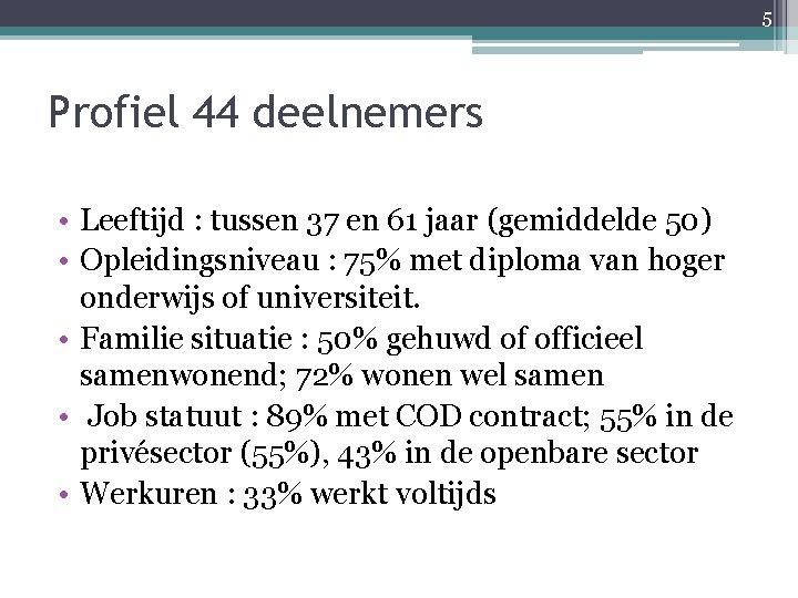 5 Profiel 44 deelnemers • Leeftijd : tussen 37 en 61 jaar (gemiddelde 50)