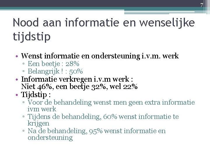 7 Nood aan informatie en wenselijke tijdstip • Wenst informatie en ondersteuning i. v.